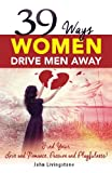 39 Ways Women Drive Men Away: Find Your Love and Romance,