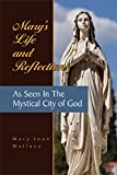 Mary's Life & Reflections As Seen In The Mystical City of God (2017 Updated Edition)