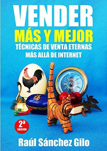 Vender Más y Mejor: Técnicas de Venta Eternas mas allá de Internet (Pensamientos Vendedores nº 1) por Raúl Sánchez Gilo