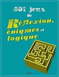 501 Jeux de réflexion, énigmes et logique