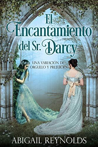 El Encantamiento del Sr. Darcy: Una Variación de Orgullo y ...