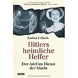 Hitlers heimliche Helfer: Der Adel im Dienst der Macht