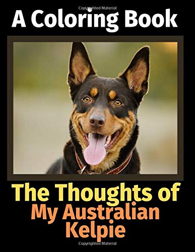 The Thoughts of My Australian Kelpie: A Coloring Book