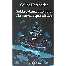Guida cubana integrata alla santeria quantistica (Future Fiction, Band 51)