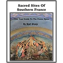 Sacred Sites Of Southern France: Your Tour Guide To The Power Spots (English Edition)