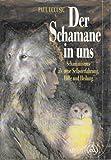 Produkt-Bild: Der Schamane in uns - Schamanismus als neue Selbsterfahrung, Hilfe und Heilung