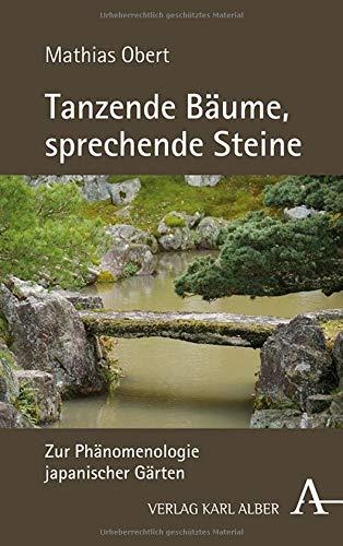 Tanzende Bäume, sprechende Steine: Zur Phänomenologie japanischer Gärten