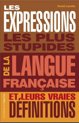 Les expressions les plus stupides de la langue française et leurs vraies définitions