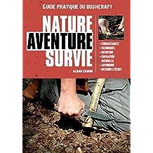 Nature Aventure Survie - Guide Pratique de Bushcraft