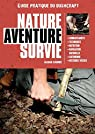 Nature Aventure Survie - Guide Pratique de Bushcraft