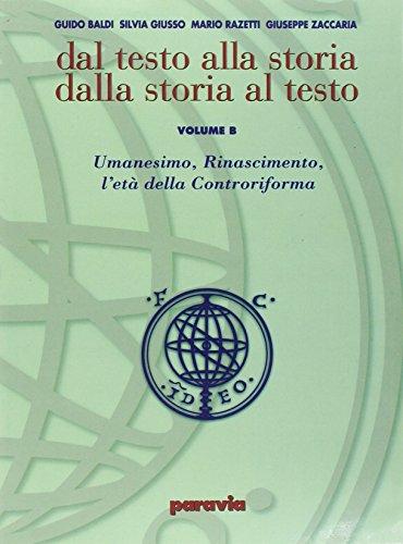 Dal testo alla storia dalla storia al testo. Modulo B: Umanesimo, Rinascimento, l'età della Controriforma. Ediz. verde. Per le Scuole superiori
