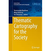 Thematic Cartography for the Society (Lecture Notes in Geoinformation and Cartography)