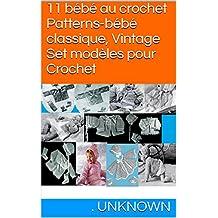 11 bébé au crochet Patterns-bébé classique, Vintage Set modèles pour Crochet (French Edition)