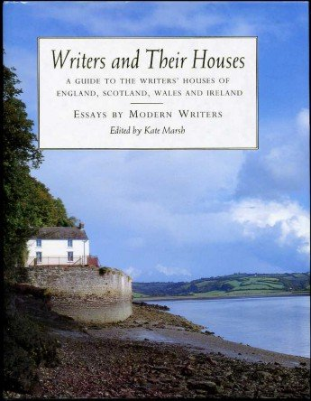 Writers and Their Houses: Essays by Modern Writers - A Guide to the Writers' Houses of England, Scotland, Wales and Ireland