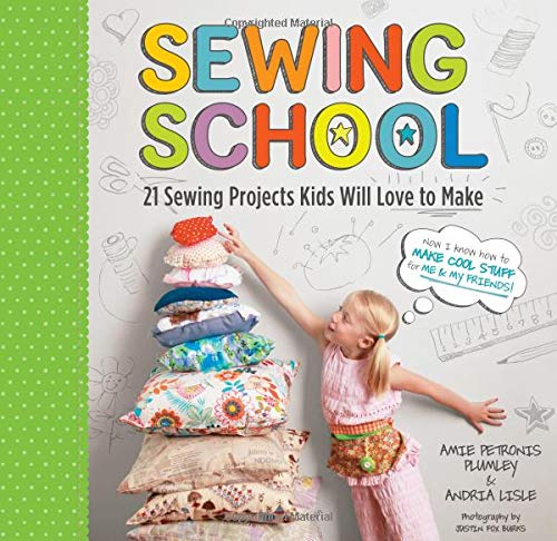 Sewing School: 21 Sewing Projects Kids Will Love to Make por Amie Petronis Plumley