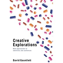 Creative Explorations: New Approaches to Identities and Audiences by David Gauntlett (2007-06-17)