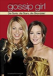Gossip Girl: Die Serie, die Stars, die Skandale! Das inoffizielle Buch.
