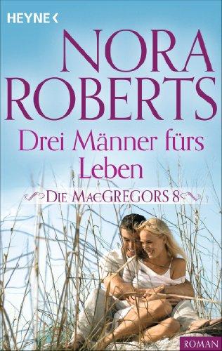 Die MacGregors 8. Drei Männer fürs Leben (Die MacGregor-Serie 10) (Macgregors-serie Nora Roberts)