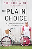 The Plain Choice: A True Story of Choosing to Live an Amish Life