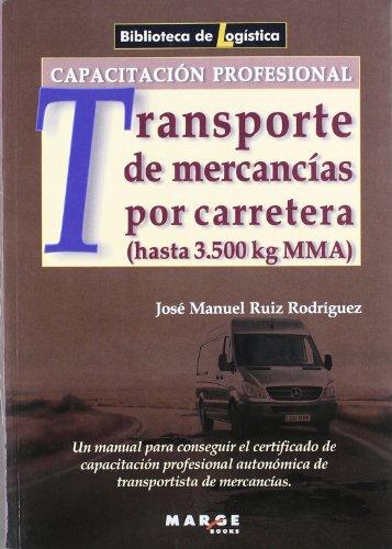 Capacitación profesional para el transporte de mercancías por carretera hasta 3,500 kg MMA (Biblioteca de Logística) por José Manuel Ruiz Rodríguez