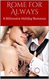 Rome for Always : A Billionaire Holiday Romance (The BAD BOY BILLIONAIRES Series Book 14)