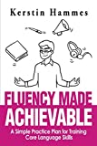 Fluency Made Achievable: A Simple Practice Plan for Training Core Language Skills