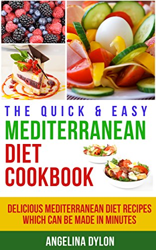 The Quick & Easy Mediterranean Diet Cookbook: Delicious Mediterranean Diet Recipes Which Can Be Made In Minutes (English Edition)