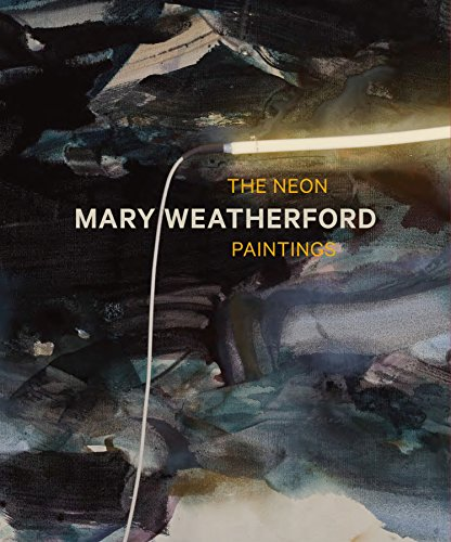 Mary Weatherford : The Neon Paintings