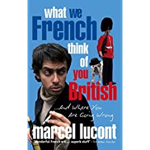 What We French Think of You British: and Where You are Going Wrong (English Edition)