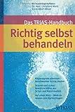 Das TRIAS-Handbuch Richtig selbst behandeln: Körpersignale erkennen - Beschwerden richtig deuten. Schnell und sicher: Bewährte Hilfen aus Schul- und ... einen Blick: Medizinwissen zum Nachschlagen