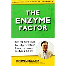 The Enzyme Factor: Diet for the Future That Will Prevent Heart Disease, Cure Cancer, Stop Type 2 Diabetes
