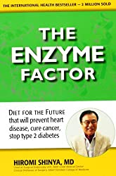 Enzyme Factor: Diet for the Future That Will Prevent Heart Disease, Cure Cancer, Stop Type 2 Diabetes