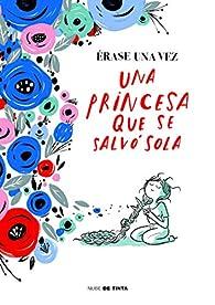 Érase una vez una princesa que se salvó sola par  Varios autores
