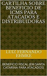 + distribuidoras: CARTILHA SOBRE BENEFICIO DE ICMS PARA ATACADOS E DISTRIBUIDORAS: BENEFICIO FISCA...