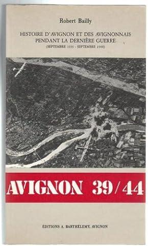 Avignon 39/44. Histoire d'Avignon et des Avignonnais pendant la dernière guerre