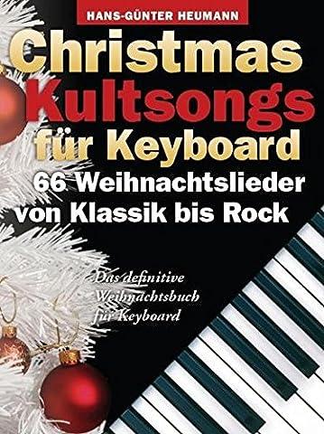 Christmas Kultsongs for Keyboard: 66 Weihnachtslieder von Klassik bis Rock. Das definitive Weihnachtsbuch für Keyboard