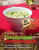 Tomatenrot + Drachengrün: 3x täglich: Das Beste aus Ost und West - antikrebs-aktiv und abwehrstark - Susanne Bihlmaier