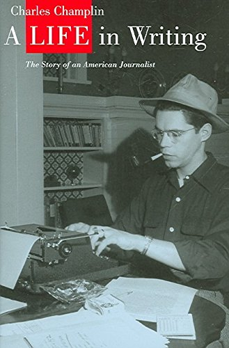 [A Life in Writing: The Story of an American Journalist] (By: Charles Champlin) [published: May, 2006]
