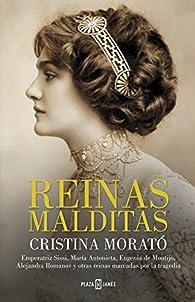 Reinas malditas: Emperatriz Sissi, María Antonieta, Eugenia de Montijo, Alejandra Romanov y otras reinas marcadas por la tragedia par Cristina Morato