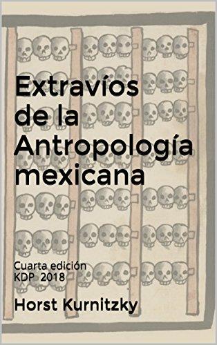 Extravíos de la Antropología mexicana: Cuarta edición KDP 2018 por Horst Kurnitzky