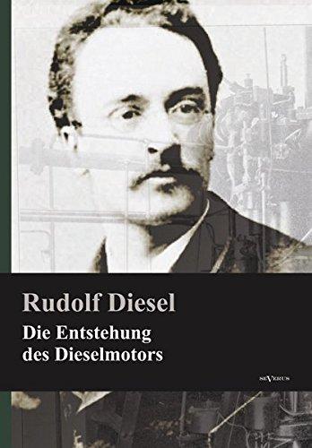 Die Entstehung des Dieselmotors: Nachdruck der Originalausgabe von 1913. Mit 83 Textfiguren und 3 Tafeln (Elektromotoren Jahrhundert)