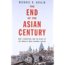 The End of the Asian Century: War, Stagnation, and the Risks to the World's Most Dynamic Region