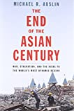 The End of the Asian Century – War, Stagnation, and the Risks to the World`s Most Dynamic Region