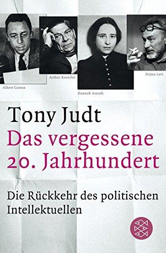Das vergessene 20. Jahrhundert: Die Rückkehr des politischen Intellektuellen
