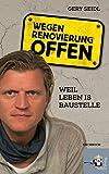 Gery Seidl - Gebundene Ausgabe 'Wegen Renovierung offen - Weil Leben is Baustelle'  (18.10.2017)