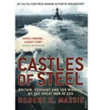 [( Castles of Steel: Britain, Germany and the Winning of the Great War at Sea )] [by: Robert K. Massie] [Nov-2007]