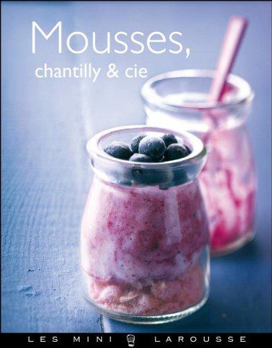 Mousses, Chantilly & Cie (Les Mini Larousse - Cuisine) (French Edition) Chantilly Dessert
