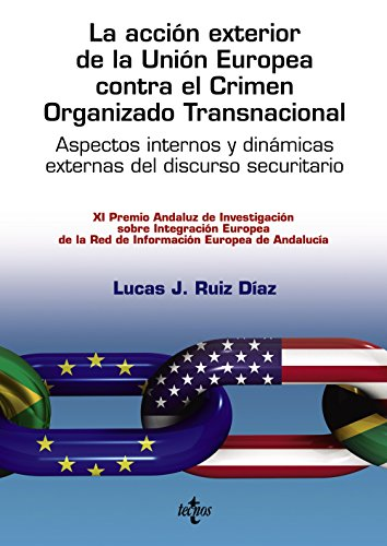 La acción exterior de la Unión Europea contra el Crimen Organizado Transnacional: Aspectos internos y dinámicas externas del discurso securitario