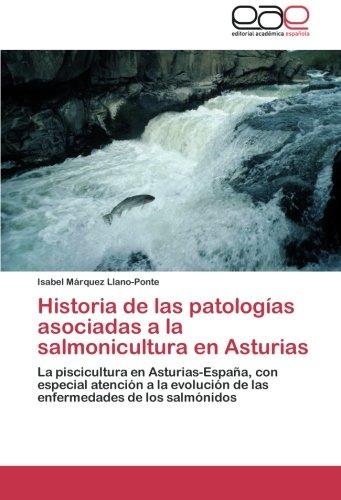 Historia de las patologías asociadas a la salmonicultura en Asturias: La piscicultura en Asturias-España, con especial atención a la evolución de las enfermedades de los salmónidos por Isabel Márquez Llano-Ponte