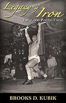 Legacy Of Iron 3: The 1,000 Pound Total por Brooks D.  Kubik epub